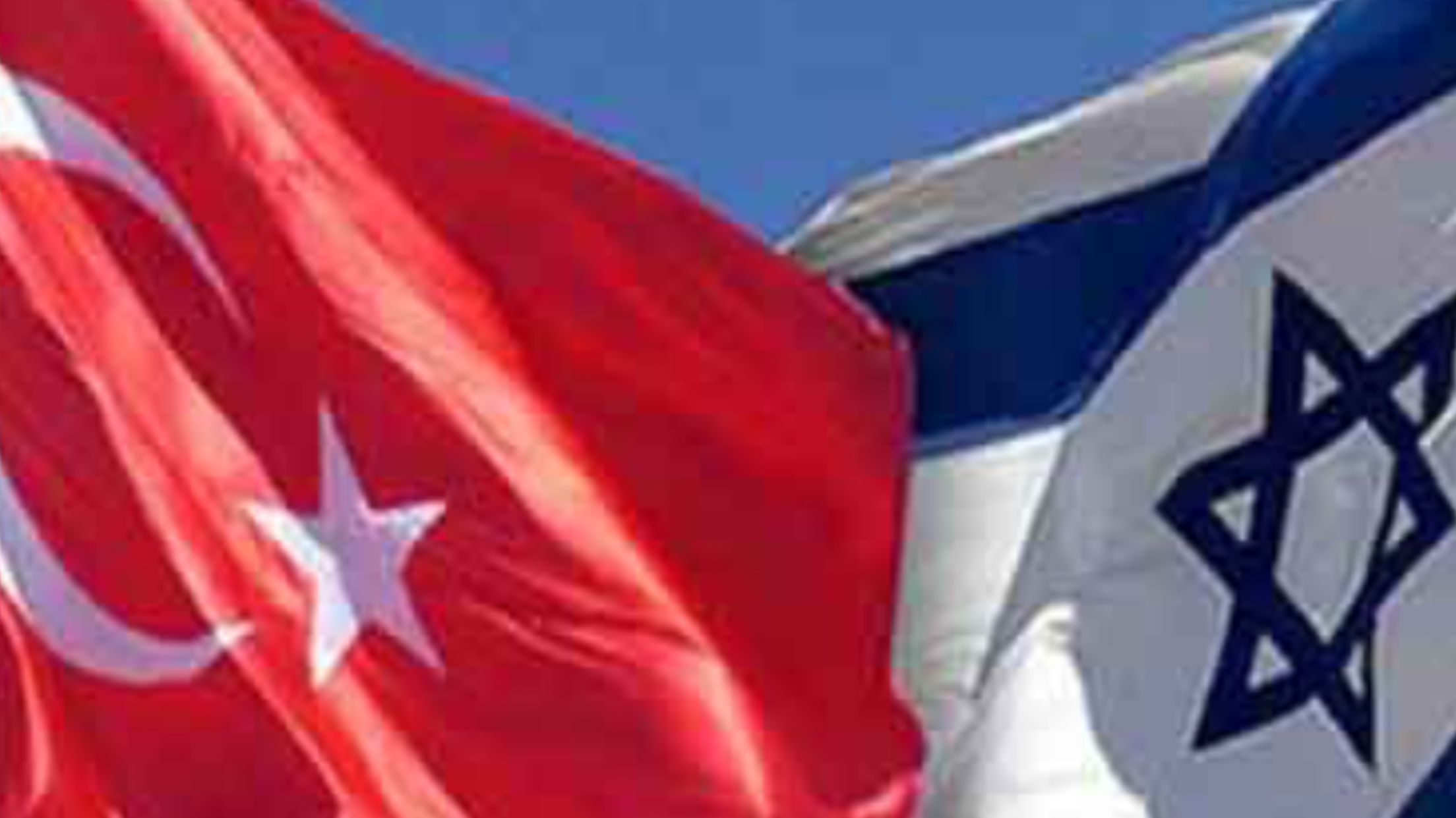 The analysis of developments in relations between Turkey and  Israel